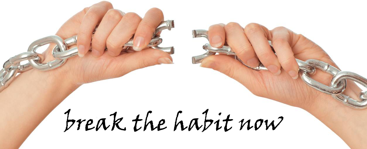 break the habit now
